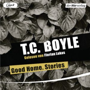 Good Home Stories von TC Boyle